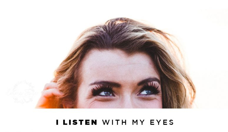 My Ears Are Silent BUT… I Listen With My Eyes
